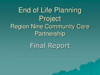 End of Life Planning Project Region Nine Community Care Partnership