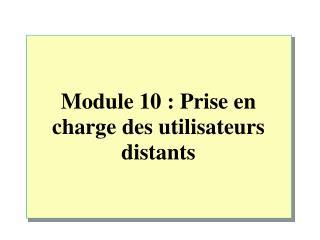 Module 10: Prise en charge des utilisateurs distants
