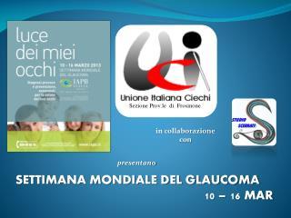 SETTIMANA MONDIALE DEL GLAUCOMA 10 – 16 MAR