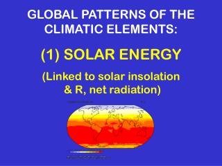 GLOBAL PATTERNS OF THE CLIMATIC ELEMENTS: (1) SOLAR ENERGY