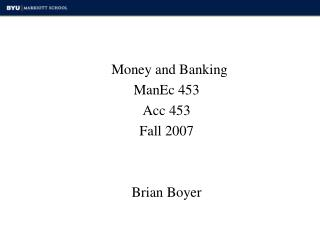 Money and Banking ManEc 453 Acc 453 Fall 2007 Brian Boyer