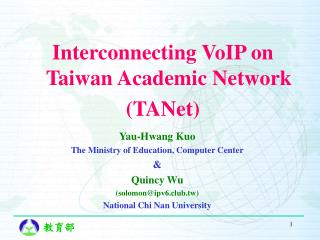 Yau-Hwang Kuo The Ministry of Education, Computer Center & Quincy Wu  (solomon@ipv6.club.tw)