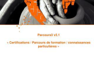 Parcours3 v2.1 « Certifications / Parcours de formation / connaissances particulières »