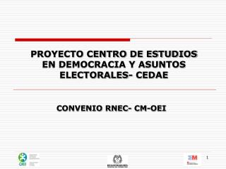 PROYECTO CENTRO DE ESTUDIOS EN DEMOCRACIA Y ASUNTOS ELECTORALES- CEDAE