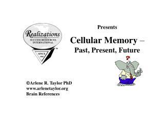 Presents Cellular Memory  – Past, Present, Future