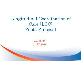 Longitudinal Coordination of Care (LCC) Pilots Proposal