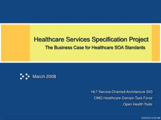 Healthcare Services Specification Project      The Business Case for Healthcare SOA Standards