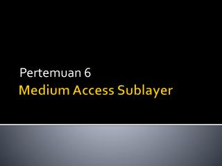 Medium Access  Sublayer