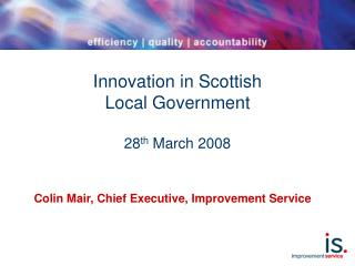 Innovation in Scottish  Local Government 28 th  March 2008