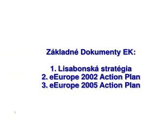 Základné Dokumenty EK : Lisabonsk á stratégia e E urope 2002 Action Pla n