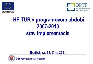 HP TUR v programovom období 2007-2013 stav implementácie Bratislava, 22. júna 2011