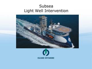 Subsea Light Well Intervention