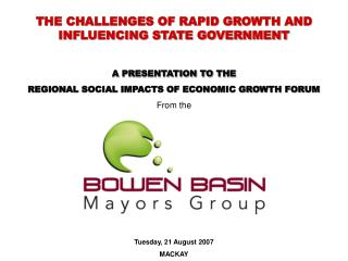 THE CHALLENGES OF RAPID GROWTH AND INFLUENCING STATE GOVERNMENT A PRESENTATION TO THE
