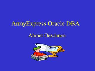 ArrayExpress Oracle DBA