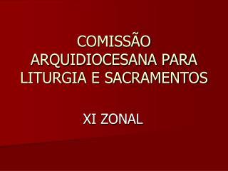 COMISSÃO ARQUIDIOCESANA PARA LITURGIA E SACRAMENTOS