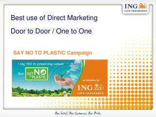 Best use of Direct Marketing  Door to Door / One to One