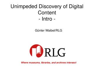 Unimpeded Discovery of Digital Content - Intro -
