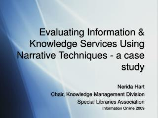 Evaluating Information & Knowledge Services Using Narrative Techniques - a case study
