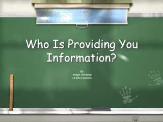 Who Is Providing You Information?