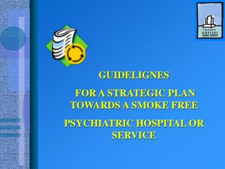 GUIDELIGNES  FOR A STRATEGIC PLAN TOWARDS A SMOKE FREE PSYCHIATRIC HOSPITAL OR SERVICE