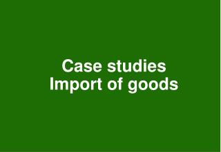 Case studies Import of goods