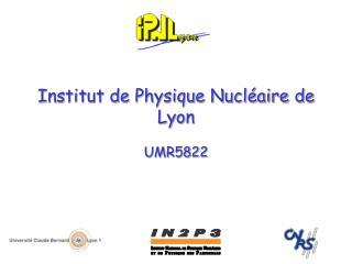 Institut de Physique Nucléaire de Lyon UMR5822