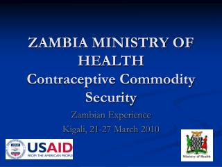 ZAMBIA MINISTRY OF HEALTH Contraceptive Commodity Security