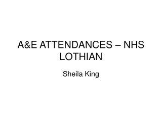 A&E ATTENDANCES – NHS LOTHIAN