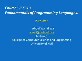 Course:  ICS313  Fundamentals of Programming Languages. Instructor: Abdul Wahid Wali
