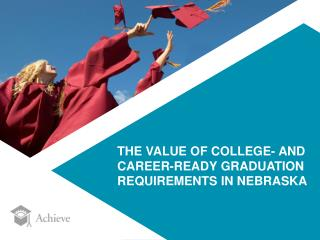 THE VALUE OF COLLEGE- AND CAREER-READY GRADUATION REQUIREMENTS IN NEBRASKA
