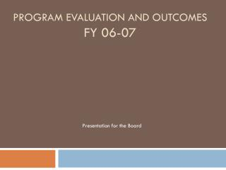 Program Evaluation  and Outcomes FY  06-07