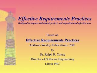 Based on  Effective Requirements Practices Addison-Wesley Publications, 2001 by Dr. Ralph R. Young