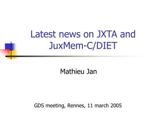 Latest news on JXTA and JuxMem-C/DIET