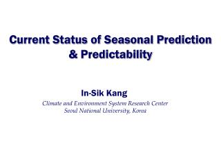 Current Status of Seasonal Prediction  & Predictability