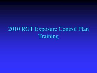 2010 RGT Exposure Control Plan Training