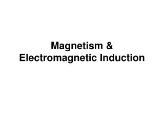 Magnetism & Electromagnetic Induction