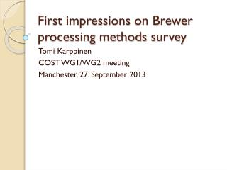 First impressions  on  Brewer processing methods survey