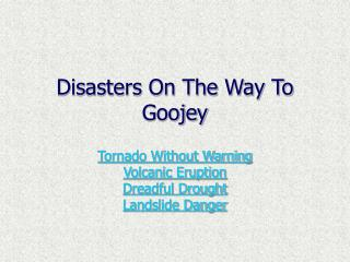 Disasters On The Way To Goojey