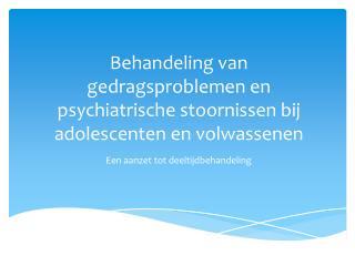 Behandeling van gedragsproblemen en psychiatrische stoornissen bij adolescenten en volwassenen