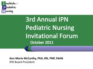 3rd  Annual  IPN  Pediatric  Nursing Invitational  Forum     October 2011