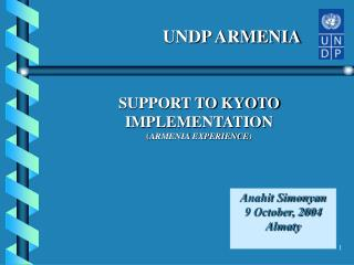 SUPPORT TO KYOTO IMPLEMENTATION ( ARMENIA EXPERIENCE )