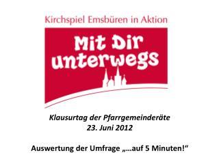 """Klausurtag der Pfarrgemeinderäte 23. Juni 2012 Auswertung der Umfrage """"…auf 5 Minuten!"""""""