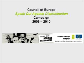 Council of Europe Speak Out Against Discrimination Campaign 2008 – 2010