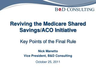 Reviving the Medicare Shared Savings/ACO Initiative Key Points of the Final Rule
