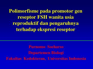 Purnomo  Soeharso Departemen Biologi Fakultas  Kedokteran,  Universitas Indonesia