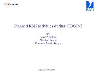 Planned RMI activities during  CDOP-2 By: Alirio Arboleda Nicolas  Ghilain Francoise  Meulenberghs
