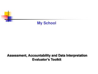 My School Assessment, Accountability and Data Interpretation Evaluator's Toolkit