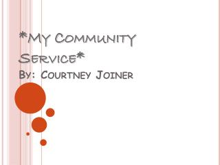 *My Community Service* By: Courtney Joiner