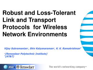 Robust and Loss-Tolerant Link and Transport Protocols  for Wireless Network Environments