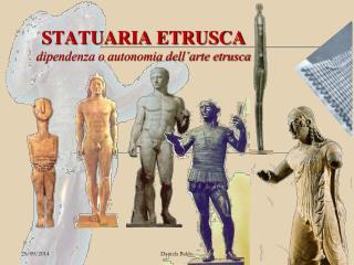 STATUARIA ETRUSCA dipendenza o autonomia dell'arte etrusca